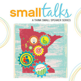 March 12 Small Talks  Minnesota's Workforce: How Businesses Benefit from Early Childhood Education